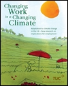 Changing work in a changing climate: adaptation to climate change in the UK - new research on implications for employment