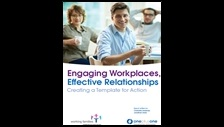 Engaging workplaces, effective relationships: creating a template for action