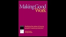 Making good work: realising the values of young people's creative production