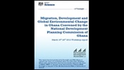 Migration, development and global environmental change in Ghana convened by the National Development Planning Commission of Ghana: March 19th-20th 2012 workshop report
