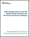 New perspectives from the behavioural sciences for government policy making: note of roundtable event on 13 June 2012