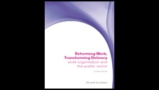 Reforming work, transforming delivery: work organisation and the public sector