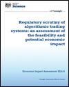 Regulatory scrutiny of algorithmic trading systems: an assessment of the feasibility and potential economic impact