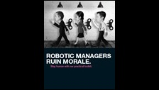 Robotic managers ruin morale. (Moral DNA of performance toolkit)
