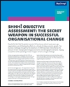 Shhh!: objective assessment: the secret weapon in successful organisational change