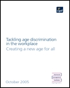 Tackling age discrimination in the workplace: creating a new age for all