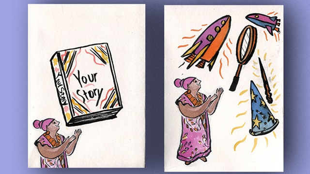 Two illustrations side by side. The left hand image shows a person gesturing towards a floating book entitled 'your story'. The right hand image shows the same person surrounded by space ships, a wand, a wizard or witches hat and a handheld mirror