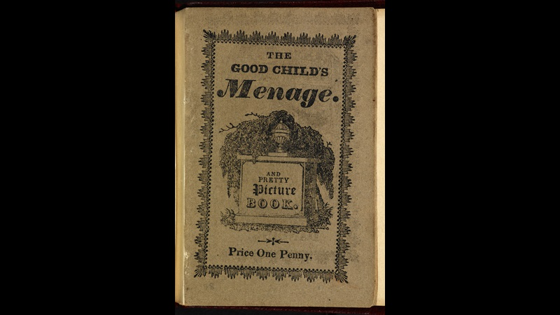 The Good Child's Menage, and Pretty Picture Book [page: front cover]