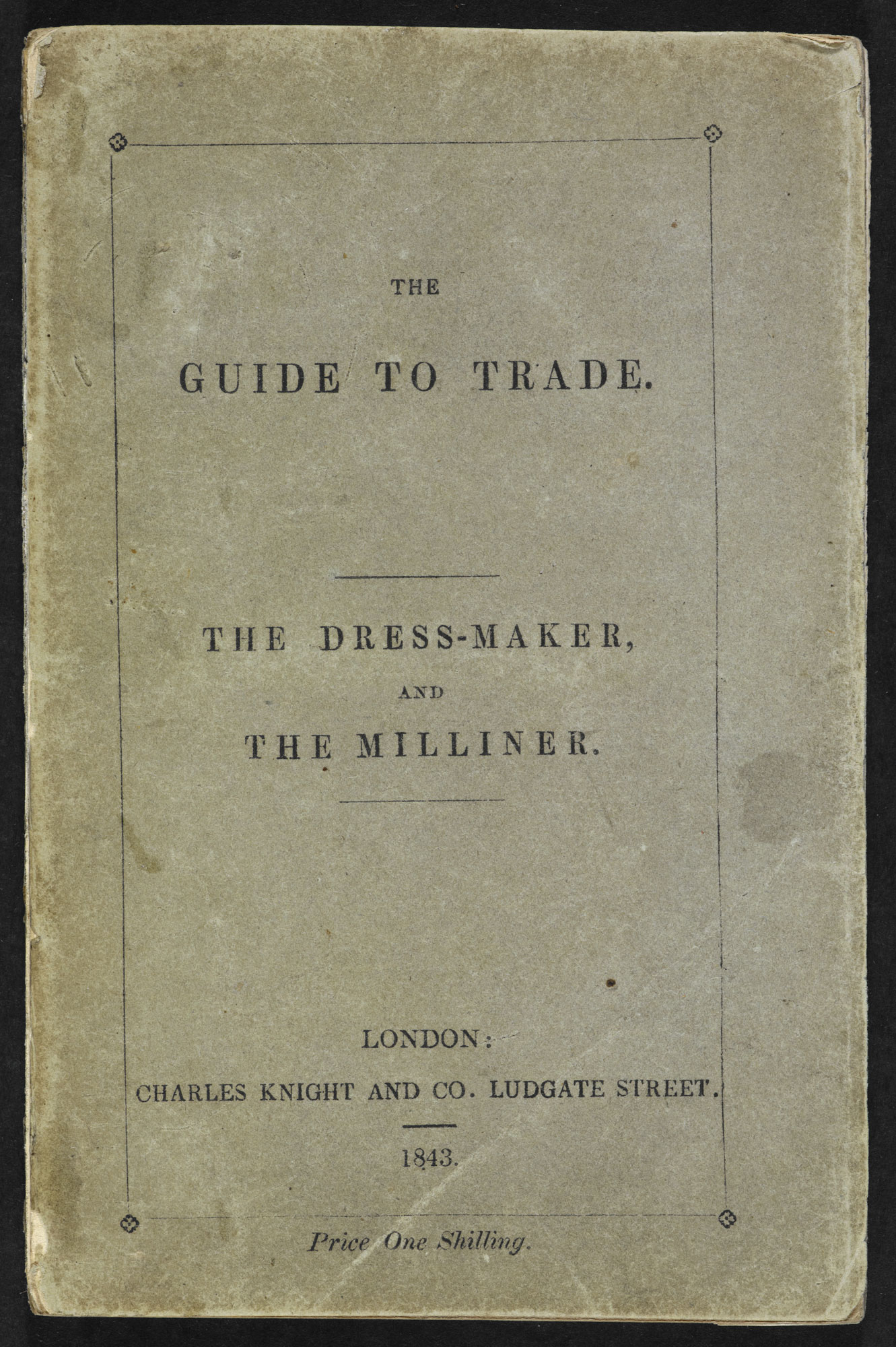 The Guide to Trade: The Dress-maker, and the Milliner [page: front cover]