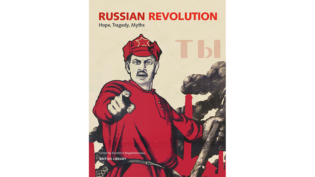 Russian Revolution: Hope, Tragedy, Myths, exhibition catalogue for major exhibition at the British Library by Ekaterina Rogatchevskaia