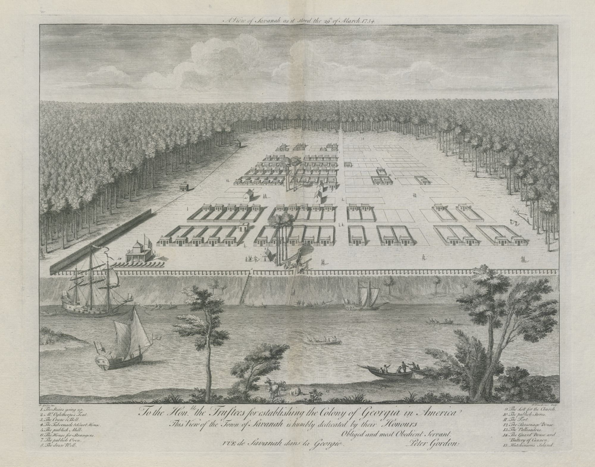 A View of Savanah as it stood the 29th of March 1734 = VÜE de Savanah dans la Georgie : To the Hon.ble the Trustees for establishing the Colony of Georgia in America This View of the Town of Savanah is humbly dedicated by their Honours Obliged and most Obedient Servant Peter Gordon. / P. Gordon Inv. ; P. Fourdrinier Sculp