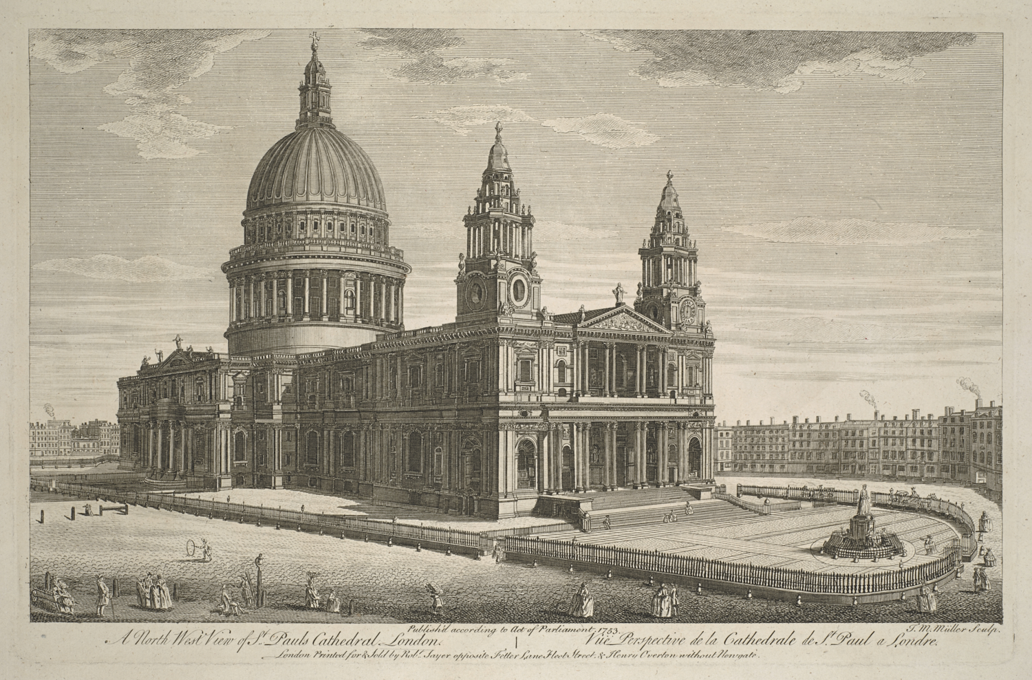 A North West View of St. Paul's Cathedral, London = Vüe Perspective de la Cathedrale de St Paul a Londre. / J.M. Müller sculp. Johann Sebastian Müller, 1715-1790?, printmaker. London : Printed for & Sold by Rob.t Sayer opposite Fetter Lane Fleet Street & Henry Overton without Newgate. Publish'd according to Act of Parliament, 1753.