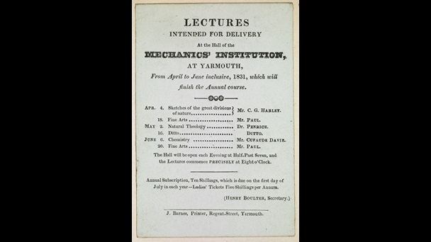 Lectures intended for delivery at the hall of the Mechanics' Institution, at Yarmouth, from April to June inclusive, 1831, which will finish the annual course, [Great Yarmouth], printed by J. Barnes, Regent Street, Yarmouth, [1831], 11 x 8 cm, N.Tab.2012/6(1i) (113-114)