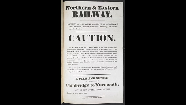 Northern & Eastern Railway. A petition to Parliament, signed by 1121 of the inhabitants of Great Yarmouth, in favour of the above undertaking has been forwarded to London. Caution. The fish-curers and inhabitants of this town are particularly guarded against signing any petition in favour of the Eastern Counties Railway, which, if established, would create a rival competition with their fisheries, along the line of coast to which it so nearly approximates, as such direction of railway would cause other places to have the advance of this town in the supply of fish to the London market; exclude her at once from a railway communication with the great manufacturing towns of the western and northern districts; and, ultimately, tend almost to the annihilation of her fishing interests. It is positively the intention of the Northern and Eastern Company to apply for a bill to complete the eastern line, from Cambridge to Yarmouth, at the ensuing session of Parliament. A plan and section of the line from Cambridge to Yarmouth, may be seen at Mr. Yettss office. Yarmouth, 21st March, 1836, printed by F. Skill, Quay, Great Yarmouth, [1836], 35 x 21 cm, N.Tab.2012/6(3) (138)