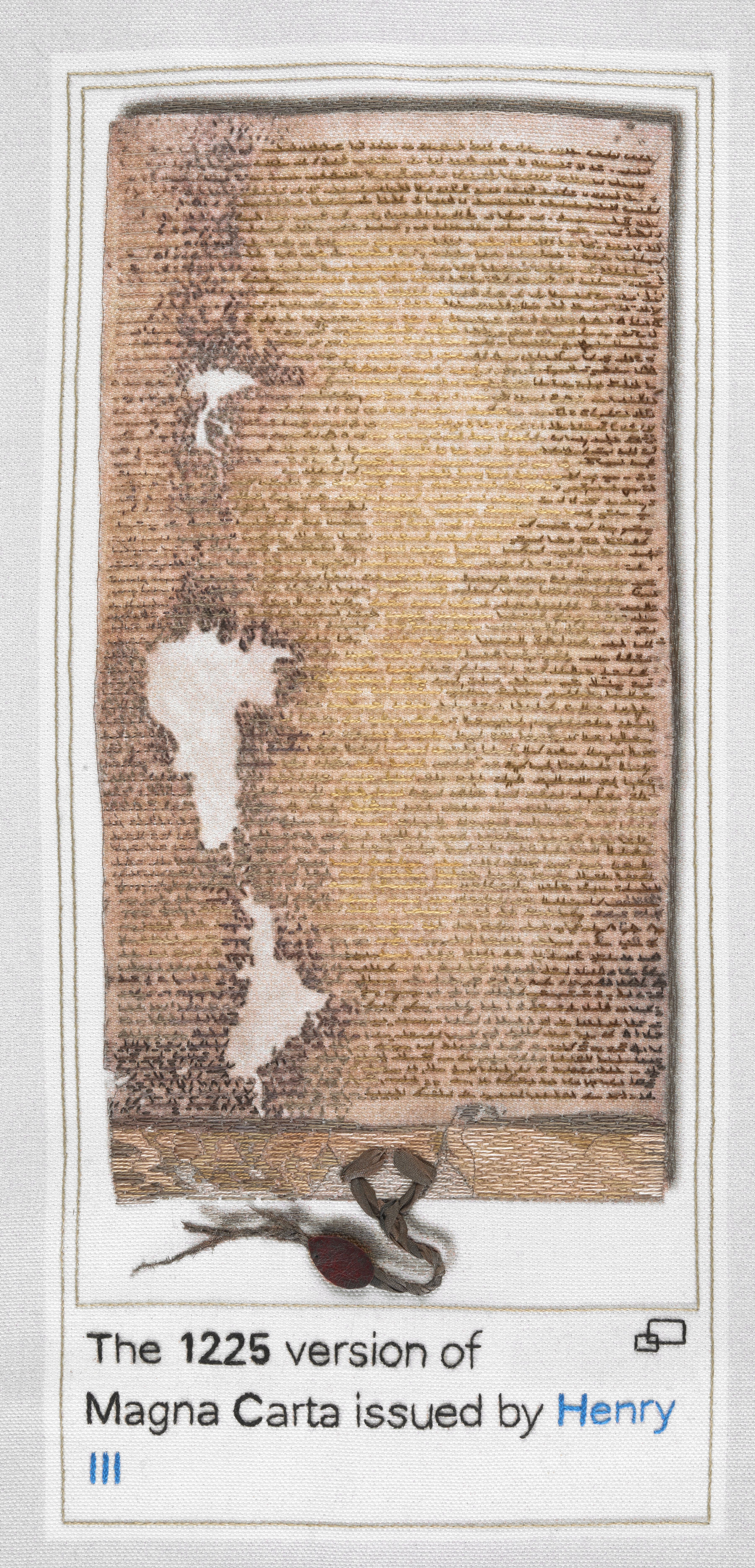 1225 Magna Carta issued by Henry III, stitched by Ann Carrick and Elaine Dunn, Embroiderers' Guild (North East Region). Part of Cornelia Parker's Magna Carta (An Embroidery) at the British Library