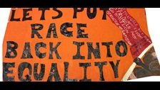 Unfinished Business: Southall Black Sisters banner 'Let's put race back into equality' 2008 Credit: Designed by Shakila Taranum Maan and kindly loaned by Southall Black Sisters