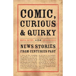 Front cover of Comic, Curious and Quirky News Stories from Centuries Past