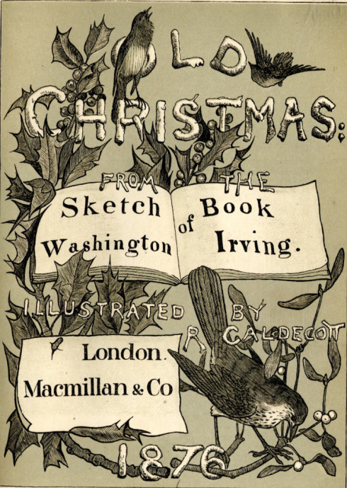 Title page of Old Christmas From the Sketch Book of Washington Irving, illustrated by R Caldecott (London: Macmillan & Co, 1876)