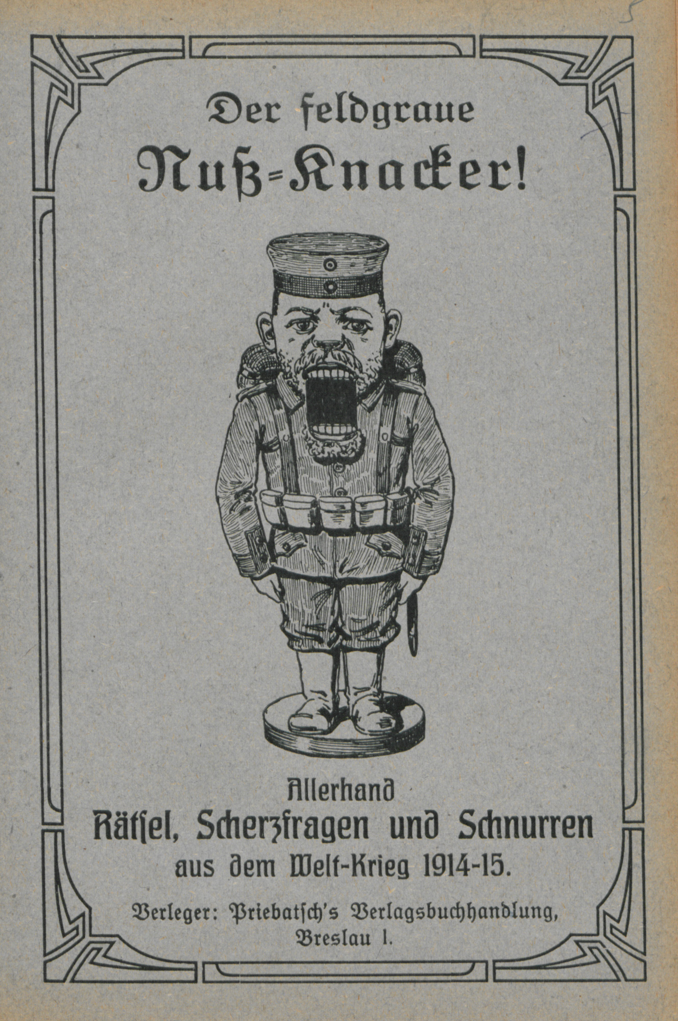 The field-grey Nutcracker! All kinds of puzzles, riddles and humming from the world war 1914/15