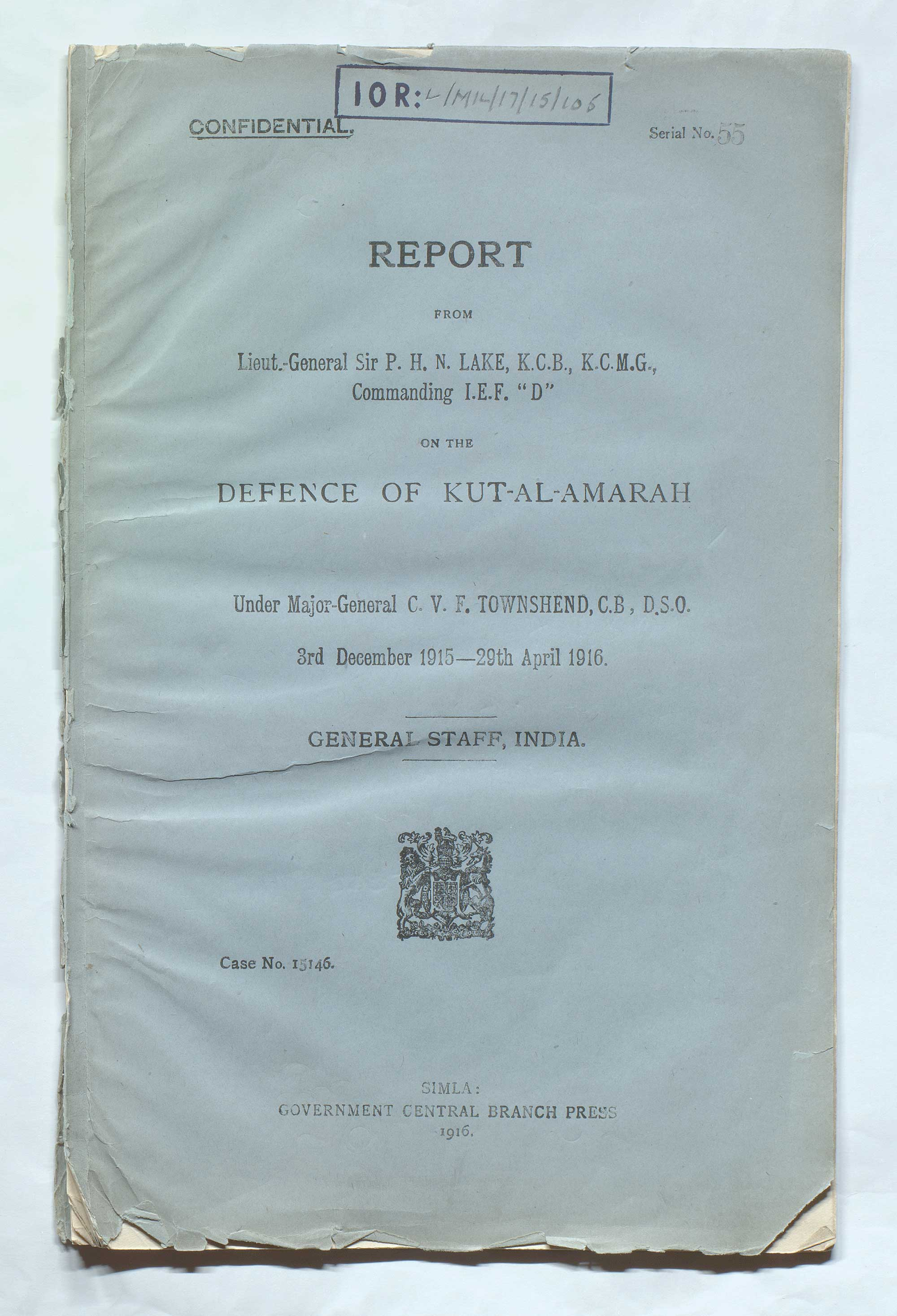 Report on the defence of Kut-al-Amarah under Maj-Gen Charles Vere Ferrers Townshend 3rd December 1915-29th April 1916 Lt-Gen Sir Percy Henry Noel Lake, Commanding Indian Expeditionary Force 'D' 1916
