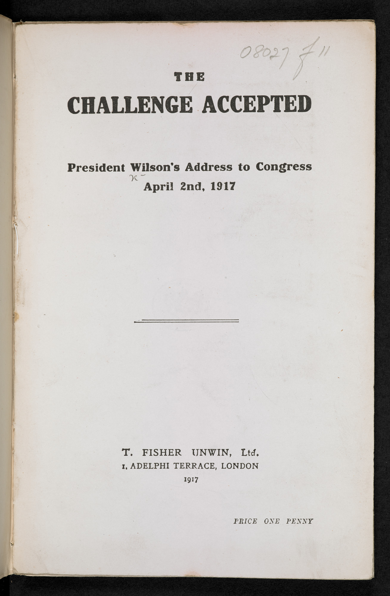 Transcription of President Woodrow Wilson's speech to a joint sesion of Congress requesting a declaration of war against Germany. Printed in London.