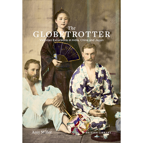 The Globetrotter: Victorian Excursions in India, China and Japan